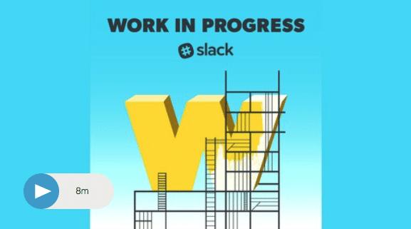 Maili Wong on Work In Progress by Slack: The Dangerous Climb