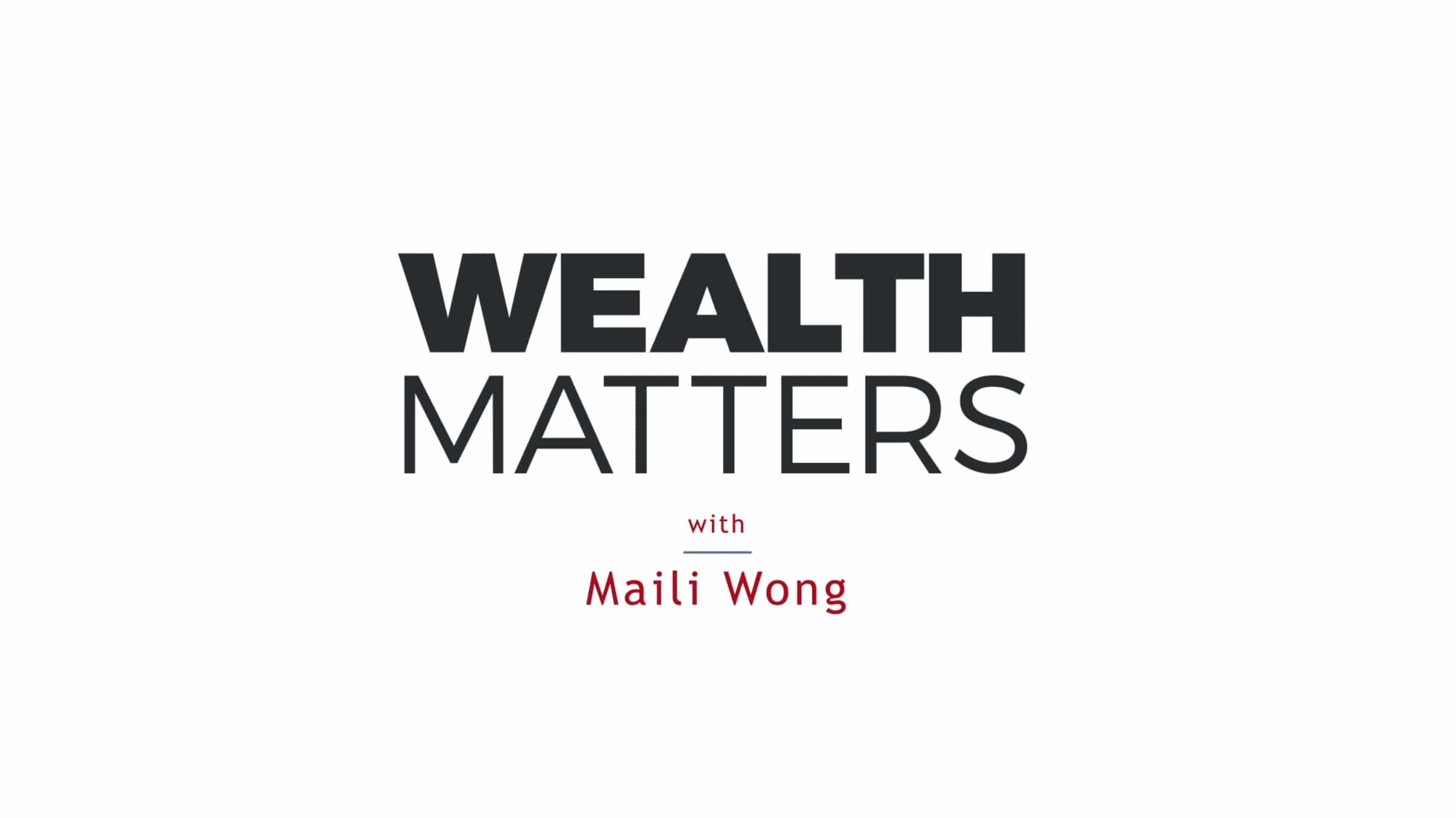 Wealth Matters Podcast with Maili Wong